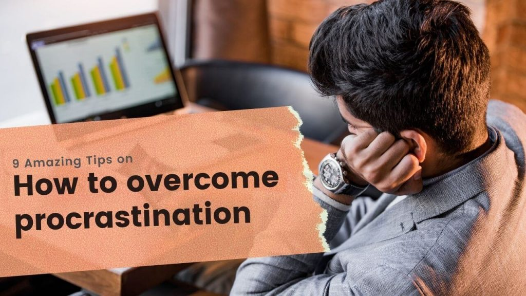 9 Outstanding Tips for Overcoming Procrastination Right Now