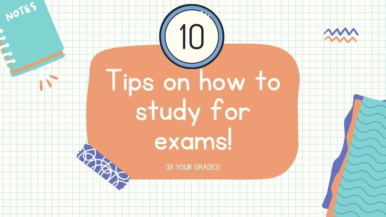 10 Tips on how to study for exams